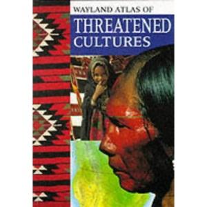 The Wayland Atlas Of Threatened Cultures (Hodder Wayland Atlas Of)