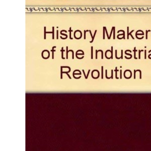 History Makers of the Industrial Revolution