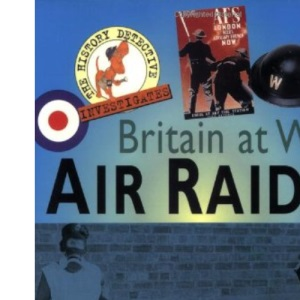 Air Raids (The History Detective Investigates Britain At War)