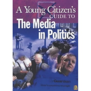 Media in Politics (A Young Citizen's Guide to)