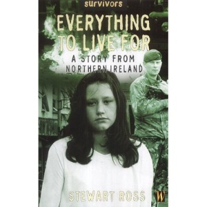 Everything to Live for: A Story from Northern Ireland (Survivors)