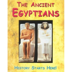 The Ancient Egyptians (History Starts Here)