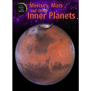 Mercury, Mars and Other Inner Planets (Earth And Space)