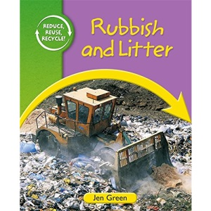 Rubbish and Litter (Reduce, Reuse, Recycle:)