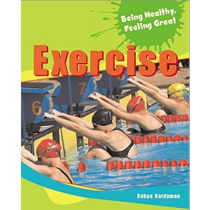 Exercise (Being Healthy, Feeling Great)