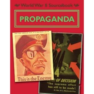 Propaganda (World War II Sourcebook)
