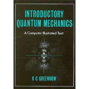 Introductory Quantum Mechanics, (A computer illustrated text)