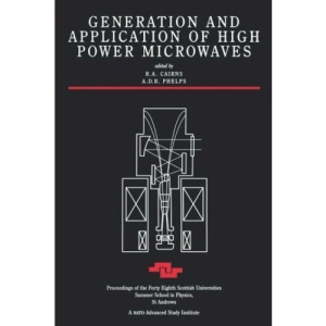 Generation and Application of High Power Microwaves (Scottish Universities Summer School in Physics)