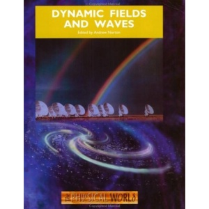 Dynamic Fields and Waves: The Physical World