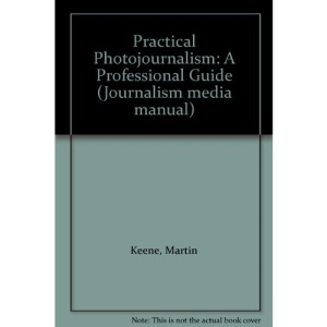 Practical Photojournalism: A Professional Guide (Journalism media manual)