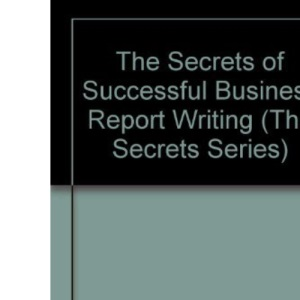 The Secrets of Successful Business Report Writing (The Secrets Series)