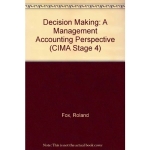 Decision Making: A Management Accounting Perspective (CIMA Stage 4)