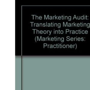 The Marketing Audit: Translating Marketing Theory into Practice (Marketing Series: Practitioner)