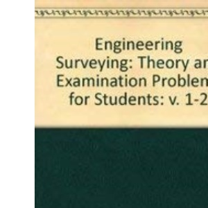 Engineering Surveying: v. 1-2: Theory and Examination Problems for Students