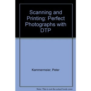 Scanning and Printing: Perfect Photographs with DTP