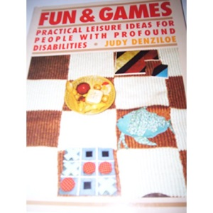 Fun and Games: Practical Leisure Ideas for People with Profound Disabilities