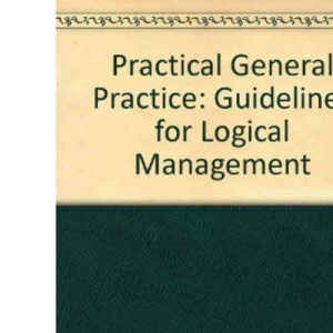 Practical General Practice: Guidelines for Logical Management