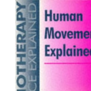 Human Movement Explained (Physiotherapy Practice Explained)