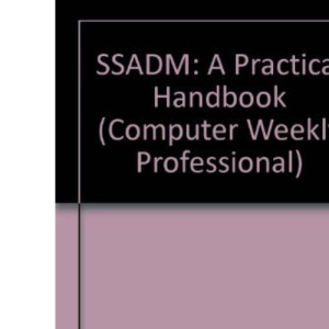 SSADM: A Practical Handbook (Computer Weekly Professional)