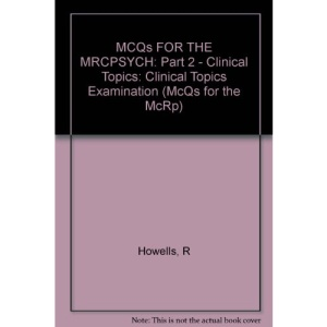 Multiple Choice Questions for the MRCPsych, Part 2: Clinical Topics Examination (McQs for the McRp)