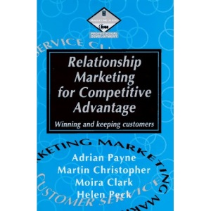 Relationship Marketing for Competitive Advantage: Winning and Keeping Customers (Management readers)