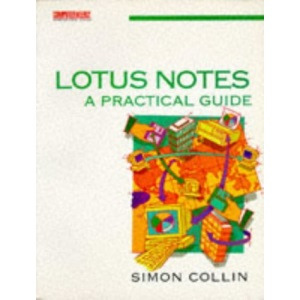 Lotus Notes: A Practical Guide (Computer Weekly Professional)