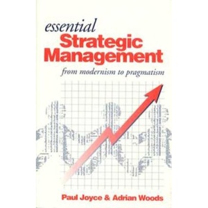 Essential Strategic Management: From Modernism to Pragmatism