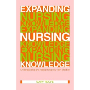 Expanding Nursing Knowledge: Understanding and Researching your own Practice