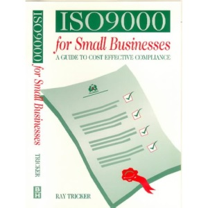 ISO 9000 for Small Businesses: A Guide to Cost-effective Compliance
