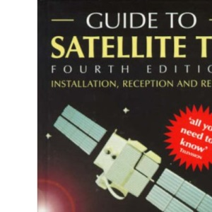 Guide to Satellite TV: Installation, Reception and Repair (Newnes)