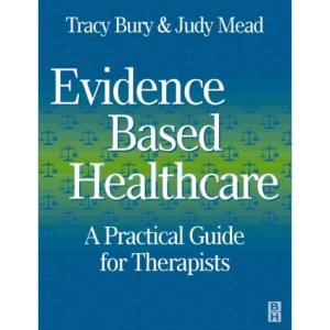 Evidence-Based Healthcare: A Practical Guide for Therapists