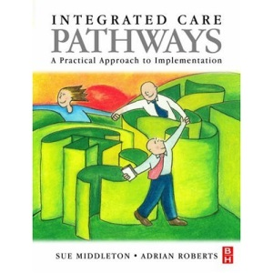 Integrated Care Pathways: A Practical Approach to Implementation, 1e