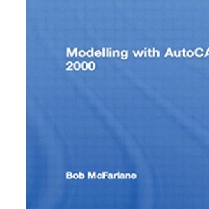 Modelling with AutoCAD 2000: With Rendering