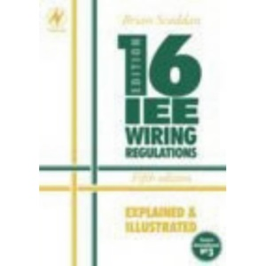 IEE 16th Edition Wiring Regulations Explained and Illustrated