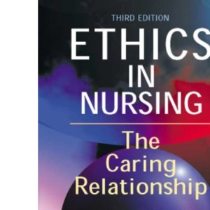 Ethics in Nursing: The Caring Relationship, 3e