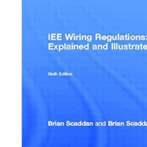 IEE Wiring Regulations Explained and Illustrated: A Practical Guide to BS7671: 2001 (Newnes)