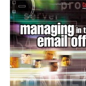 Managing in the Email Office (Computer Weekly Professional Series)