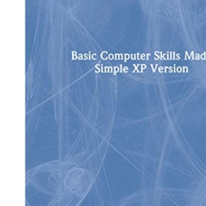 Basic Computer Skills Made Simple XP Version (Made Simple Computer Series)