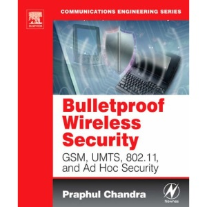 BULLETPROOF WIRELESS SECURITY: GSM, UMTS, 802.11, and Ad Hoc Security (Communications Engineering)