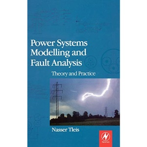 Power Systems Modelling and Fault Analysis: Theory and Practice (Newnes Power Engineering Series)