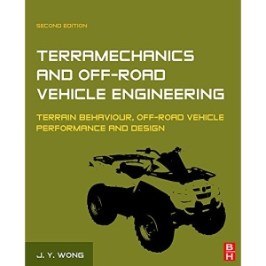 Terramechanics and Off-Road Vehicle Engineering: Terrain Behaviour, Off-Road Vehicle Performance and Design: Terrain Behavior, Vehicle Design and Performance