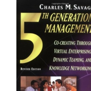 Fifth Generation Management: Dynamic Teaming, Virtual Enterprising and Knowledge Networking