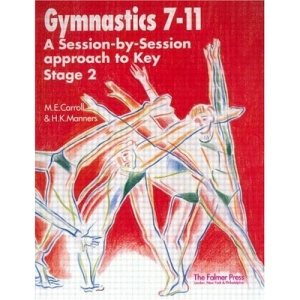 Developing Physical Health, Fitness and Well-being Through Gymnastics (7-11): A Session by Session Approach: A Session-by-Session Approach to Key Stage 2