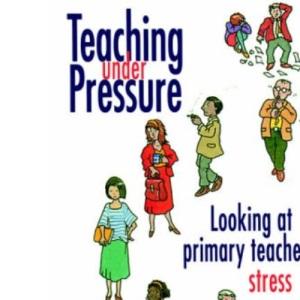 Teaching Under Pressure: Looking at Primary Teachers' Stress