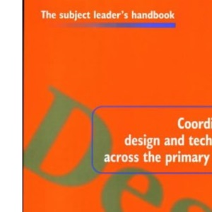 Coordinating Design and Technology Across the Primary School (Subject Leaders' Handbooks)