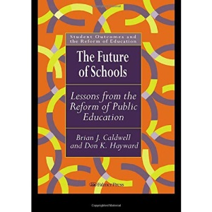 The Future Of Schools: Lessons From The Reform Of Public Education (Student Outcomes & the Reform of Education S.)