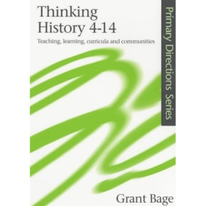 Thinking History, 4-14: Teaching, Learning, Curricula and Communities (Primary Directions)