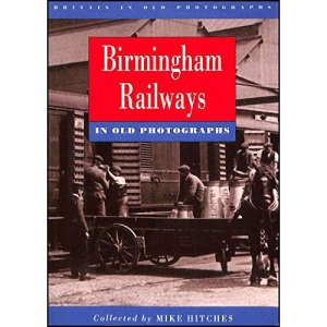 Birmingham Railways in Old Photographs (Britain in old photographs)