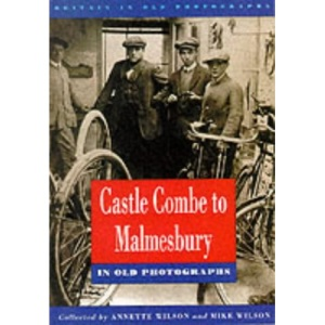 Castle Combe to Malmesbury in Old Photographs (Britain in Old Photographs)