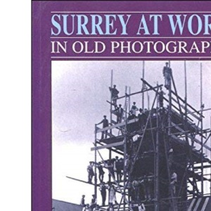 Surrey at Work in Old Photographs